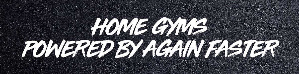 POWERED BY AGAIN FASTER HOME GYMS